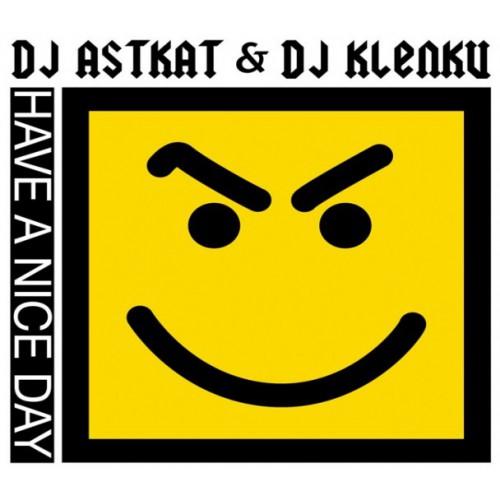 Dj Astkat & Dj Klenku - Have a Nice Day