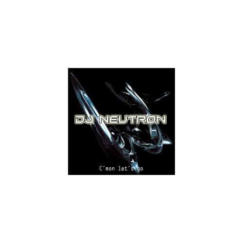 Dj Neutron - C'Mon Let's Go