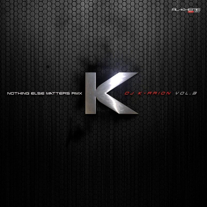 Dj K-rrion Vol.3 - Nothing Else Matters RMX