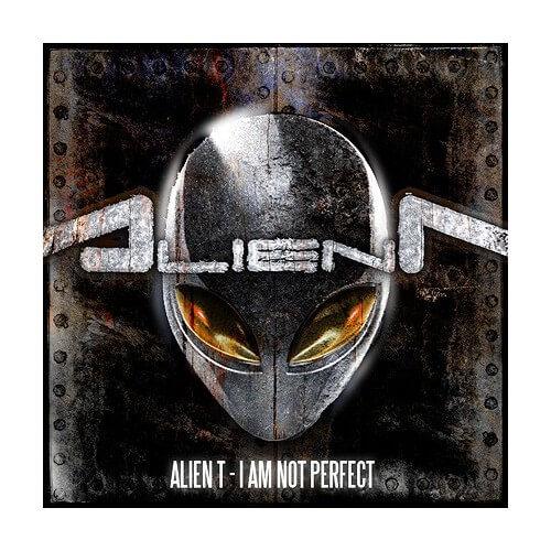 Alien T - I Am Not Perfect