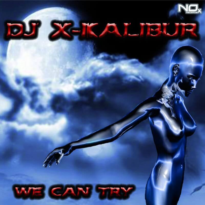 Dj Xkalibur - We Can Try